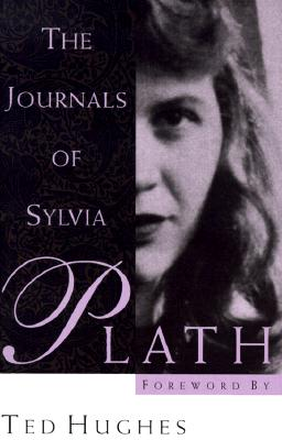 The Journals of Sylvia Plath By Plath, Sylvia/ Hughes, Ted/ McCullough, Frances Monson